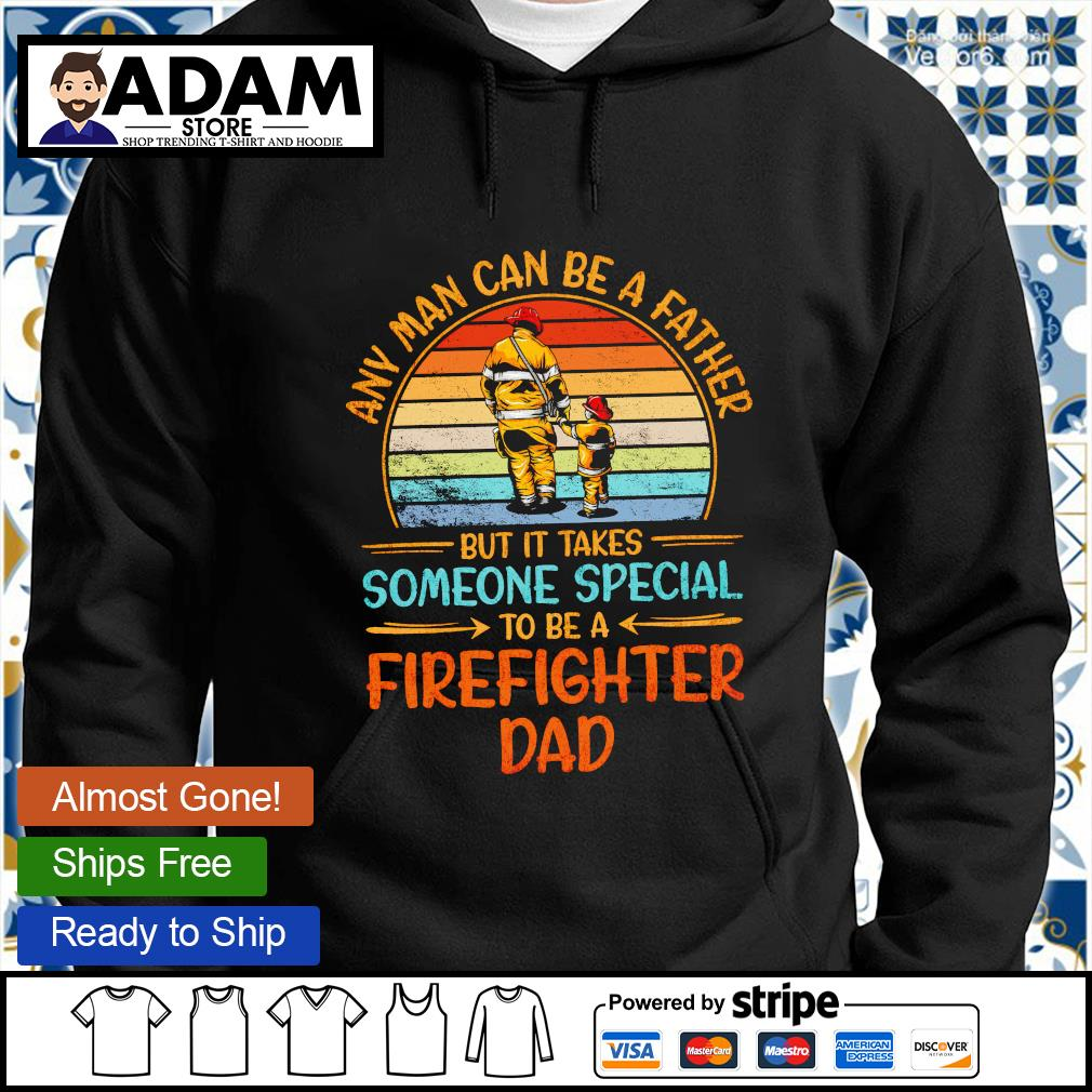 Any man can be a father but it takes someone special to be a firefighter dad hoodie