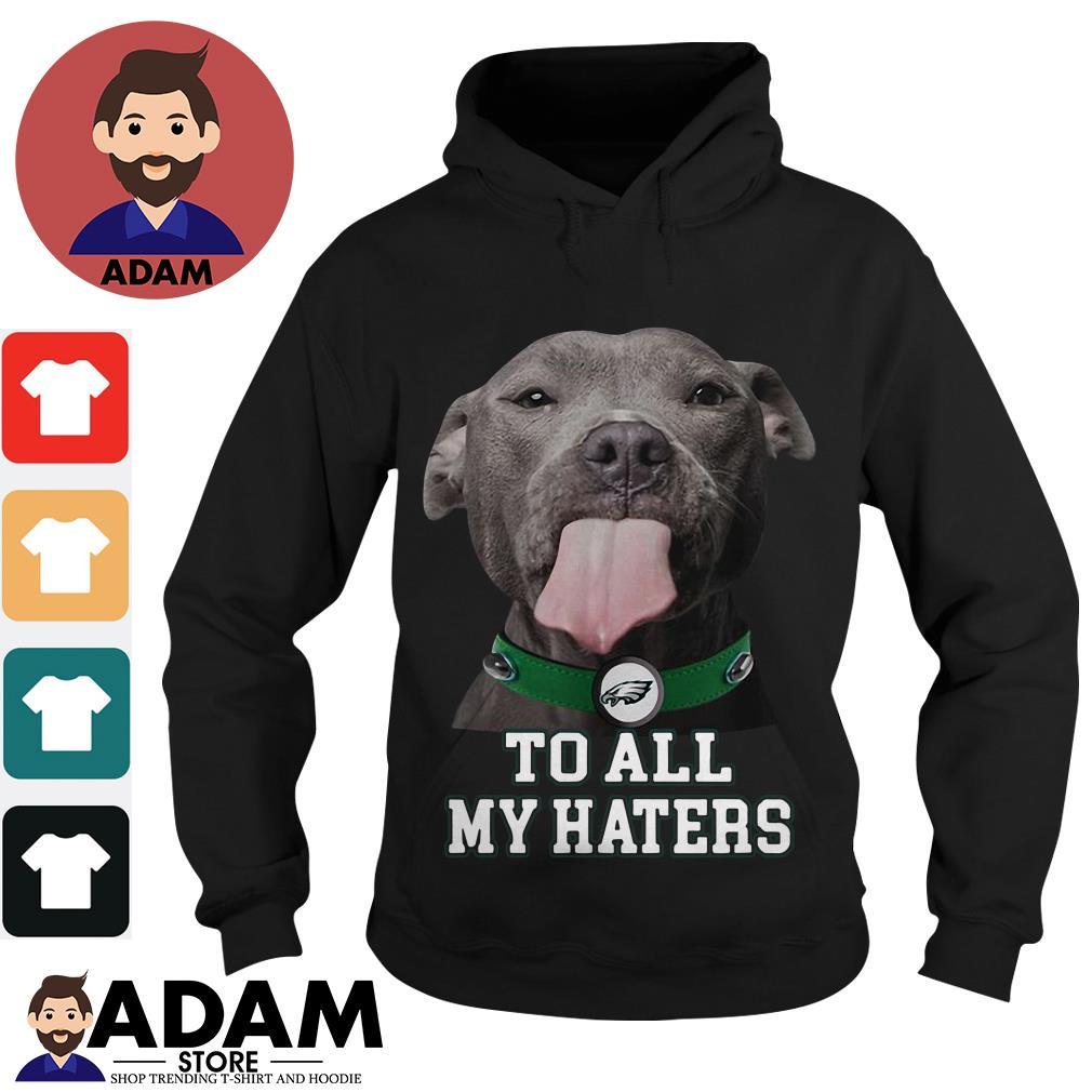 low priced b52b8 47017 Philadelphia Eagles to all my haters Pitbull shirt, hoodie ...