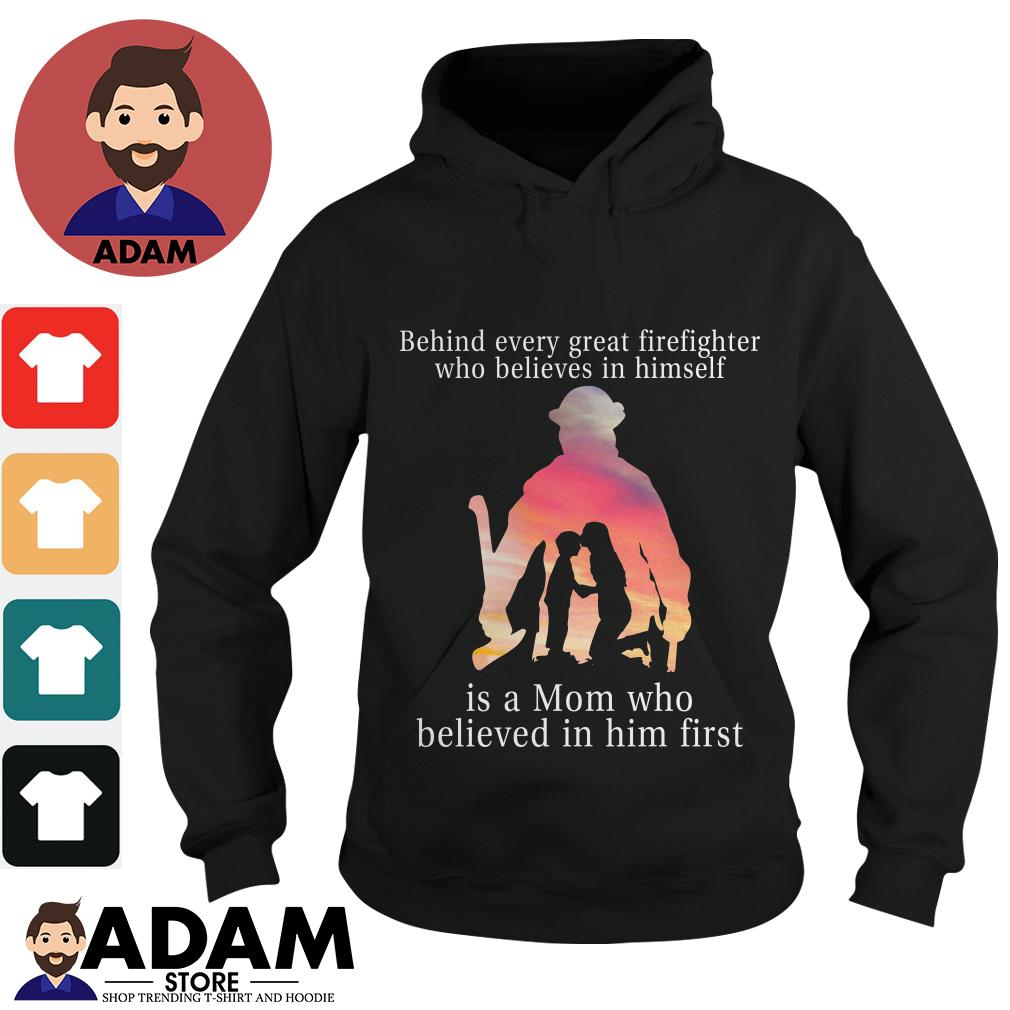 Behind every great firefighter who believes in himself is a mom Hoodie