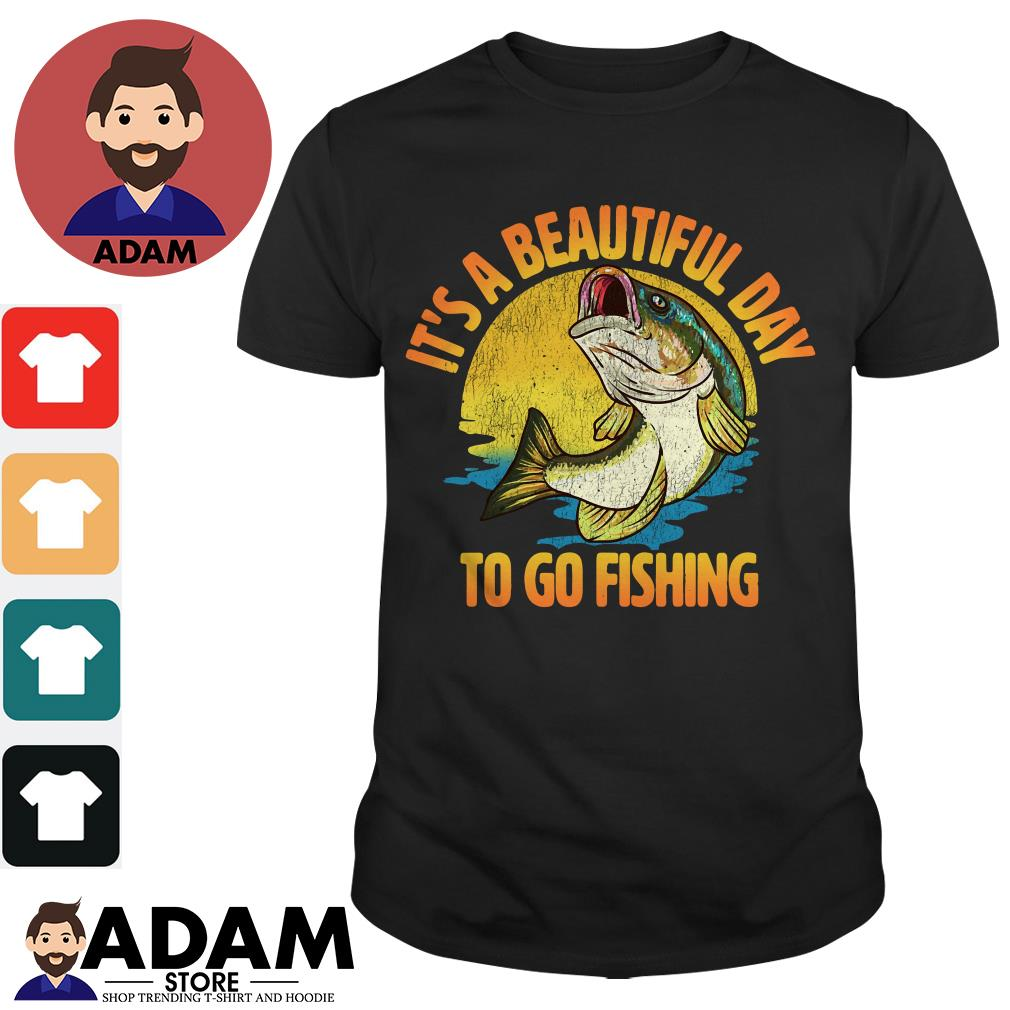 It's a beautiful day to go fishing shirt