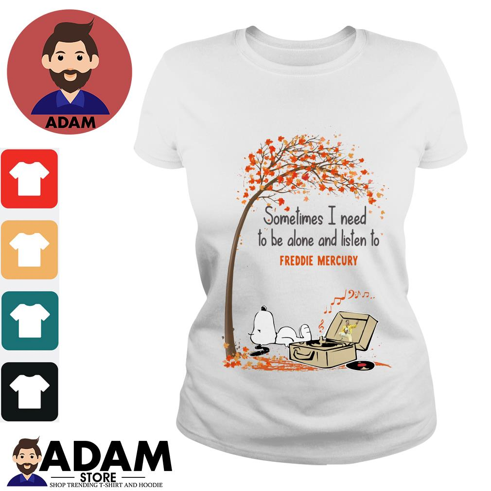 Snoopy sometimes I need to be alone and listen to Freddie Mercury Ladies tee