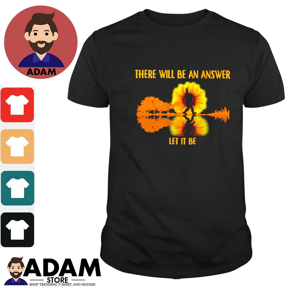 There will be an answer let it be bigfoot sunshine shirt