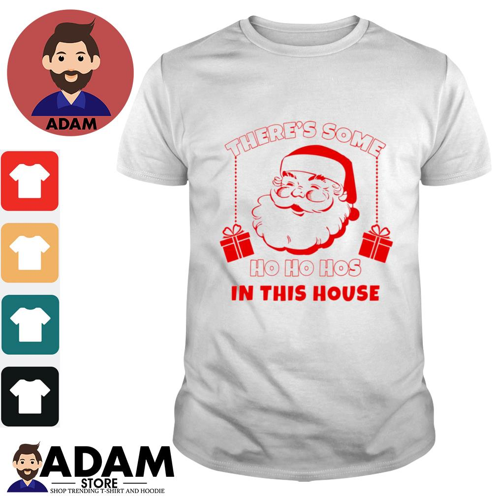 There's some ho ho hos in this house Christmas shirt