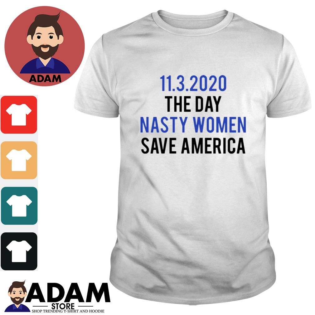 11 3 2020 the day nasty women save America shirt