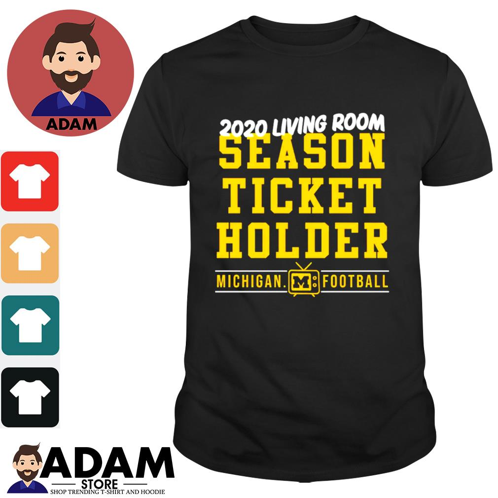 2020 living room season ticket holder Michigan football shirt