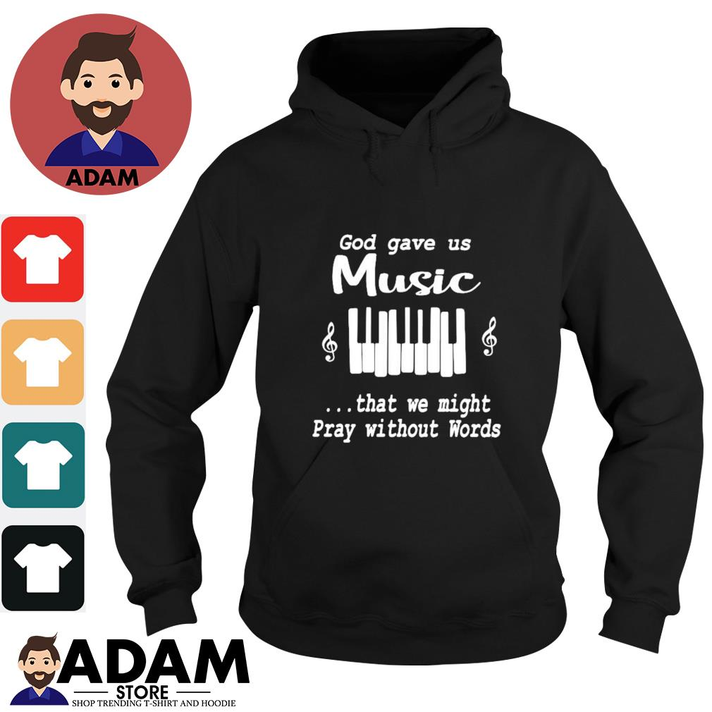God gave us music that we might pray without words piano s Hoodie